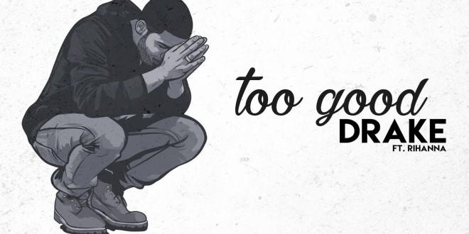"Nuevo single de DRAKE feat. RIHANNA ""Too Good"""