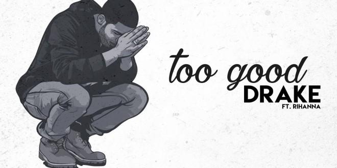 Nuevo single de DRAKE feat. RIHANNA «Too Good»